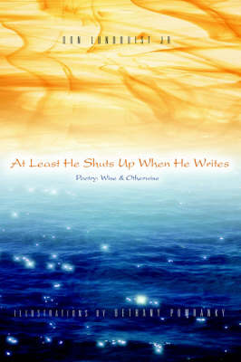 At Least He Shuts Up When He Writes: Poetry: Wise & Otherwise by Don Lundquist, Jr image