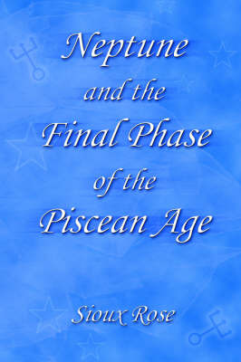 Neptune and the Final Phase of the Piscean Age by Sioux Rose image