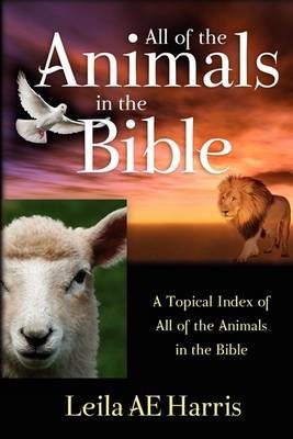 All of the Animals in the Bible by Leila AE Harris image