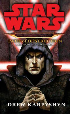 Star Wars Darth Bane #1: Path of Destruction - A Novel of the Old Republic by Drew Karpyshyn