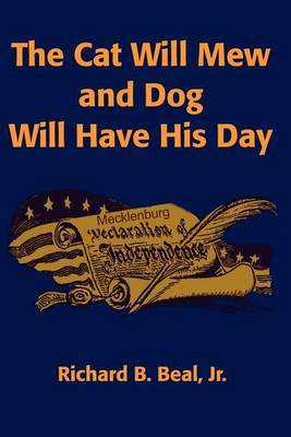 The Cat Will Mew and Dog Will Have His Day by Richard B Beal, Jr