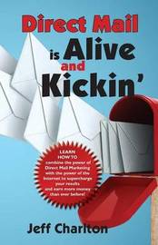 Direct Mail Is Alive and Kickin' by Jeff Charlton