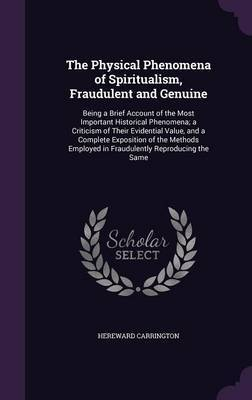 The Physical Phenomena of Spiritualism, Fraudulent and Genuine by Hereward Carrington image