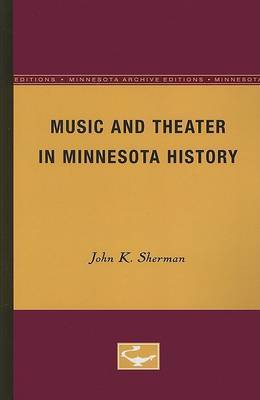Music and Theater in Minnesota History by Sherman