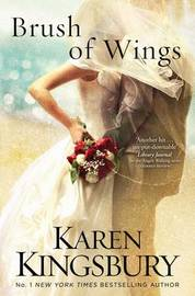 Brush of Wings by Karen Kingsbury