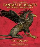 Fantastic Beasts and Where to Find Them: The Illustrated Edition by J.K. Rowling
