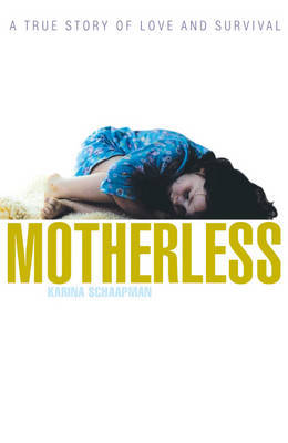 Motherless: A True Story of Love and Survival by Karina Schaapman image