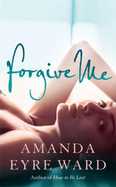 Forgive Me by Amanda Eyre Ward image