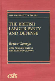 The British Labour Party and Defense by Bruce George