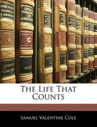 The Life That Counts by Samuel Valentine Cole