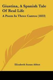 Giustina, A Spanish Tale Of Real Life: A Poem In Three Cantos (1833) by Elizabeth Susan Abbot image