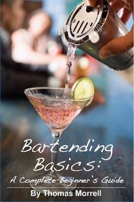 Bartending Basics: A Complete Beginner's Guide by Thomas Morrell image