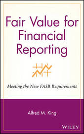 Fair Value for Financial Reporting by Alfred M King