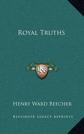 Royal Truths by Henry Ward Beecher