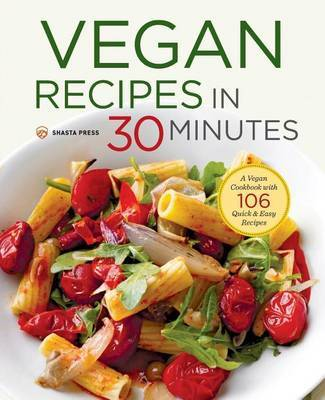 Vegan Recipes in 30 Minutes by Shasta Press
