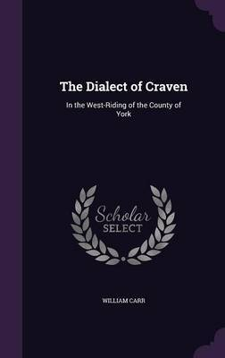 The Dialect of Craven by William Carr