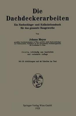 Die Dachdeckerarbeiten: Ein Nachschlage- Und Kalkulationsbuch Fur Das Gesamte Baugewerbe by Johann Meyer image