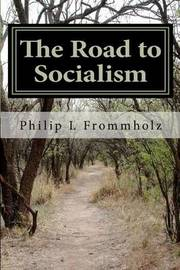 The Road to Socialism by MR Philip L Frommholz Mba