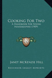 Cooking for Two: A Handbook for Young Housekeepers (1909) by Janet McKenzie Hill