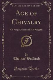 Age of Chivalry by Thomas Bulfinch