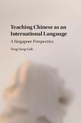 Teaching Chinese as an International Language by Yeng-Seng Goh