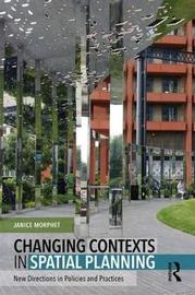 Changing Contexts in Spatial Planning by Janice Morphet