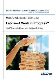Latvia A Work in Progress? - 100 Years of State- and Nation-Building by Matthew Kott