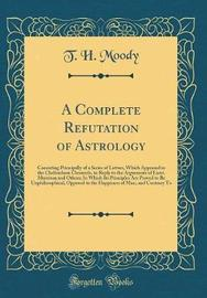 A Complete Refutation of Astrology by T H Moody image