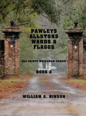 Pawleys, Allstons, Wards & Flaggs Book 2 by William a Hinson