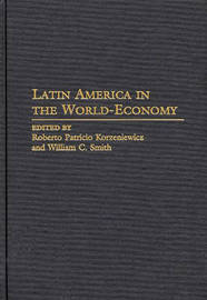 Latin America in the World-Economy by Roberto Patricio Korzeniewicz