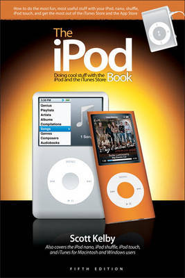 The iPod Book: Doing Cool Stuff with the iPod and the iTunes Store by Scott Kelby