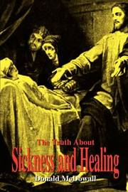 The Truth about Sickness and Healing by Donald McDowall image