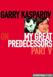 Garry Kasparov on My Great Predecessors: Pt. 5 by Garry Kasparov