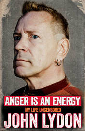 Anger is an Energy: My Life Uncensored by John Lydon