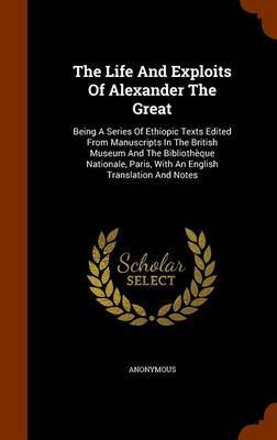 The Life and Exploits of Alexander the Great by * Anonymous