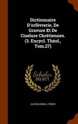Dictionnaire D'Orfevrerie, de Gravure Et de Ciselure Chretiennes. (3. Encycl. Theol., Tom.27) by Jacques Remi a Texier image