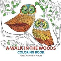 A Walk in the Woods Coloring Book by Adult Coloring Books