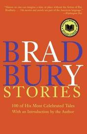 Bradbury Stories: 100 of His Most Celebrated Tales by Ray D Bradbury