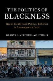 The Politics of Blackness by Gladys Mitchell-Walthour