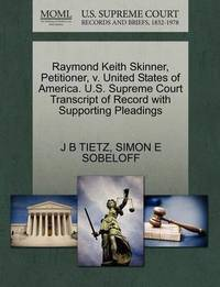 Raymond Keith Skinner, Petitioner, V. United States of America. U.S. Supreme Court Transcript of Record with Supporting Pleadings by J B Tietz