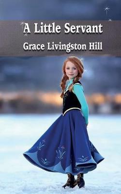 A Little Servant by Grace Livingston Hill