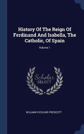 History of the Reign of Ferdinand and Isabella, the Catholic, of Spain; Volume 1 by William Hickling Prescott image