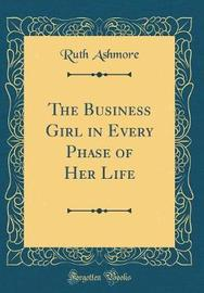 The Business Girl in Every Phase of Her Life (Classic Reprint) by Ruth Ashmore image