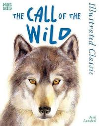 Illustrated Classic: The Call of the Wild by Jack London