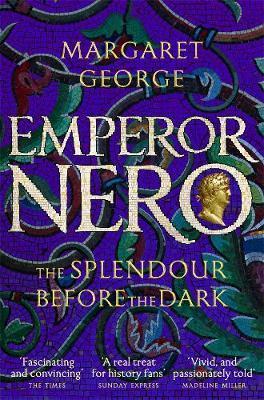 Emperor Nero: The Splendour Before The Dark by Margaret George