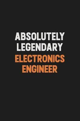 Absolutely Legendary Electronics Engineer by Camila Cooper