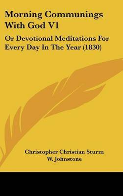 Morning Communings with God V1: Or Devotional Meditations for Every Day in the Year (1830) by Christopher Christian Sturm image