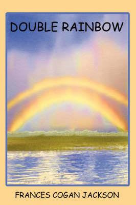 Double Rainbow by FRANCES COGAN JACKSON