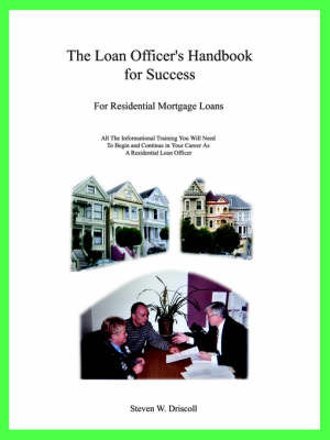 The Loan Officer's Handbook for Success: For Residential Mortgage Loans by Steven W. Driscoll