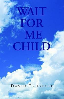 Wait for Me Child by David Truskoff